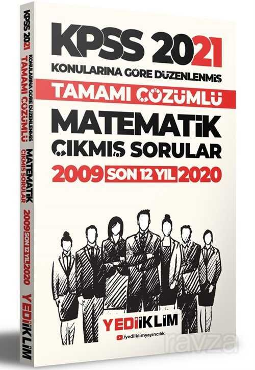2021 KPSS Genel Yetenek Matematik Konularına Göre Tamamı Çözümlü Çıkmış Sorular(Son 12 Yıl)