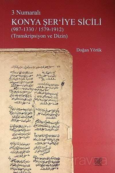 3 Numaralı Konya Şer'iyye Sicili (987-1330/1579-1912) (Transkripsiyon ve Dizin)