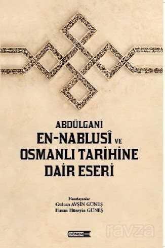 Abdülgani En-Nablusi ve Osmanlı Tarihine Dair Eseri