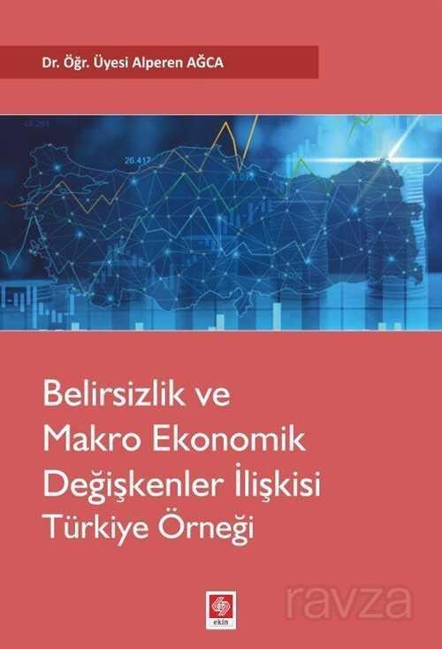 Belirsizlik Ve Makro Ekonomik Değişkenler İlişkisi Türkiye Örneği
