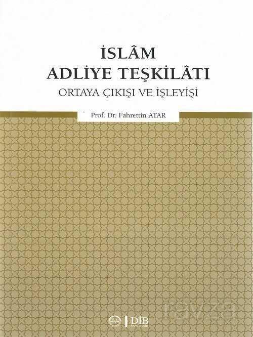 İslam Adliye Teşkilatı Ortaya Çıkışı ve İşleyişi