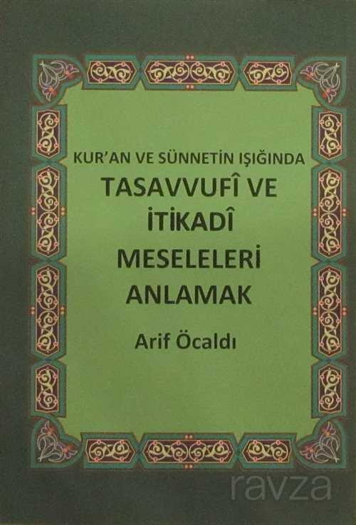 Kur'an ve Sünnetin Işığında Tasavvufi ve İtikadi Meseleleri Anlamak