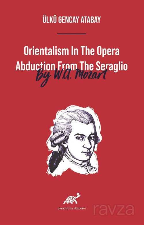 Orientalism In The Opera Abduction From The Seraglio By W. A. Mozart