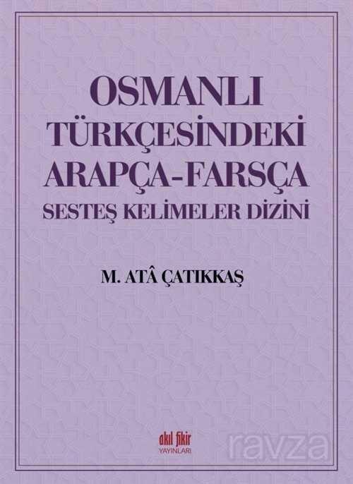 Osmanlı Türkçesindeki Arapça-Farsça Sesdeş Kelimeler Dizini