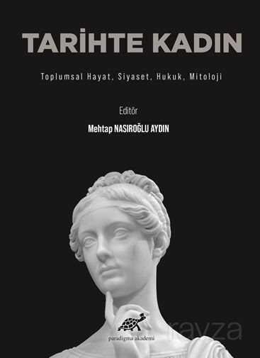 Tarihte Kadın / Toplumsal Hayat, Siyaset, Hukuk, Mitoloji